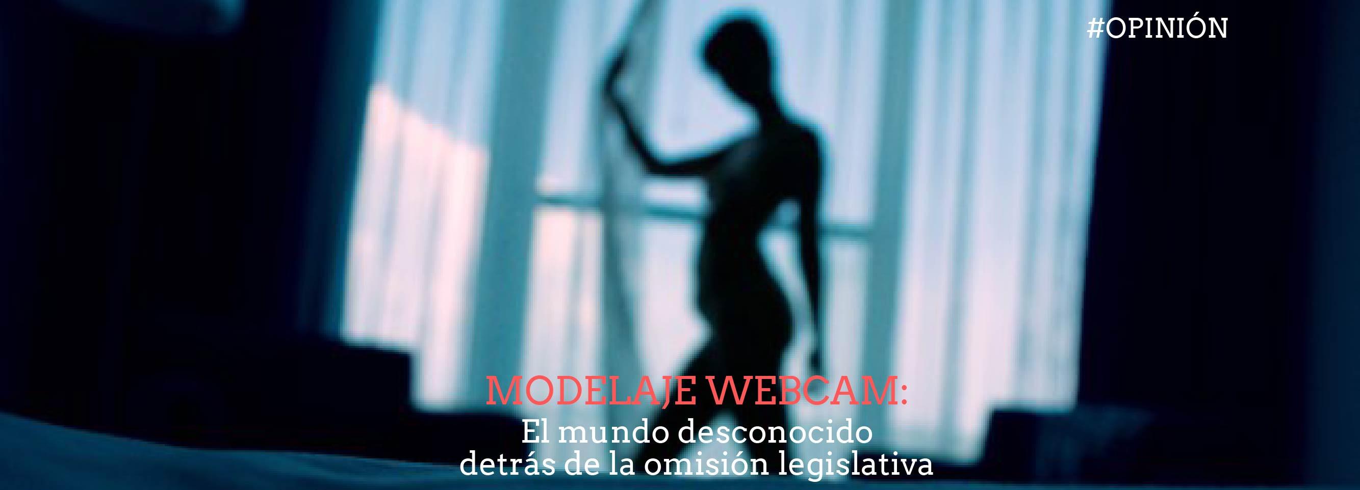 Modelaje Webcam: El mundo desconocido detrás de la omisión legislativa