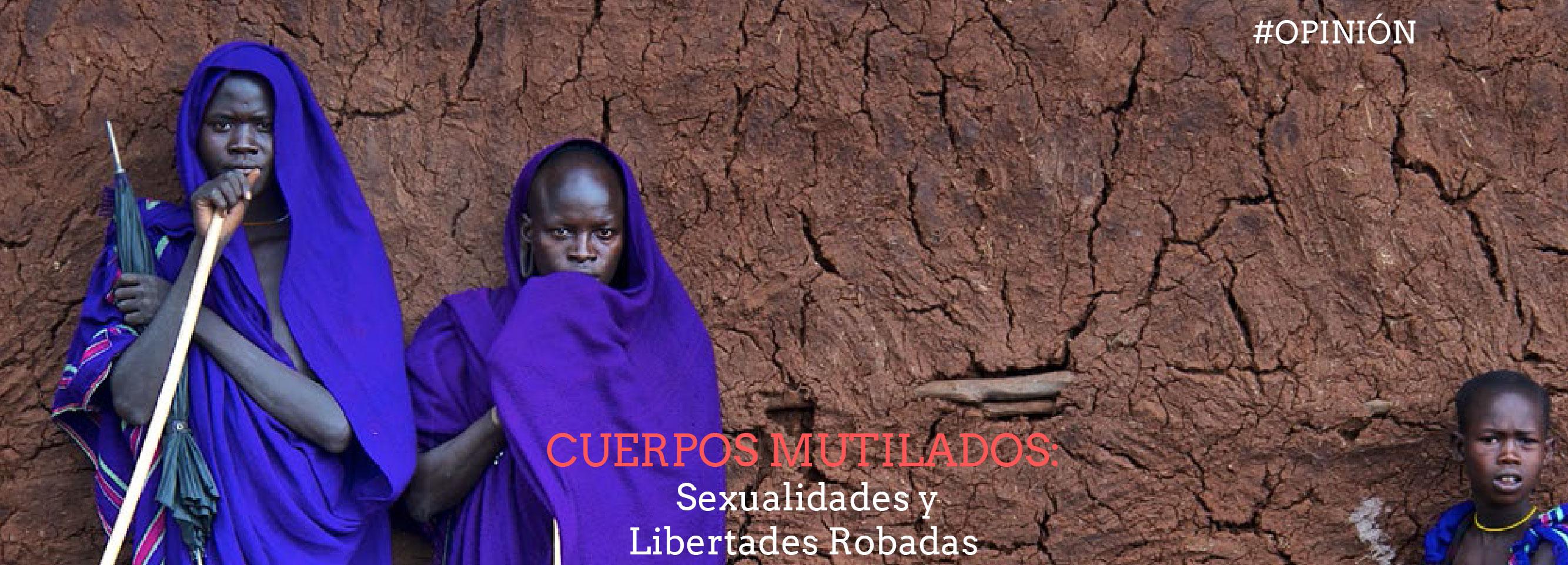 Cuerpos Mutilados: Sexualidades y Libertades Robadas